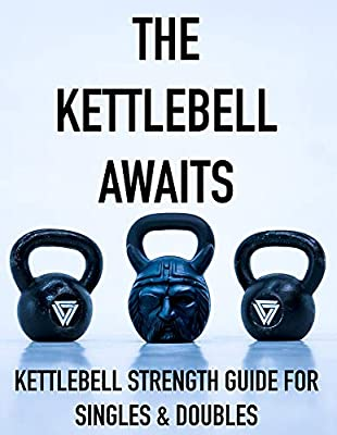 The Kettlebell Awaits: Kettlebell Strength Guide For Singles & Doubles from Independently published