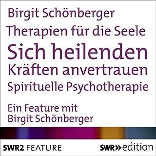 Sich heilenden Kräften anvertrauen - Spirituelle Psychotherapie Titelbild