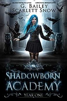 Shadowborn Academy: Year One (Dark Fae Academy Series Book 1) by [G. Bailey, Scarlett Snow]