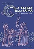 la magia della luna. storia, leggende e rituali