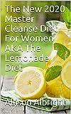 The New 2020 Master Cleanse Diet For Women AKA The Lemonade Diet