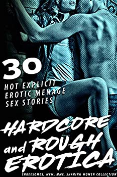 HARDCORE AND ROUGH EROTICA  30 HOT EXPLICIT EROTIC MENAGE SEX STORIES   THREESOMES MFM MMF SHARING WOMEN COLLECTION Book 1
