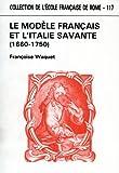 Le modèle français et l'Italie savante - Conscience de soi et perception de l'autre dans la République des lettres (1660-1750)