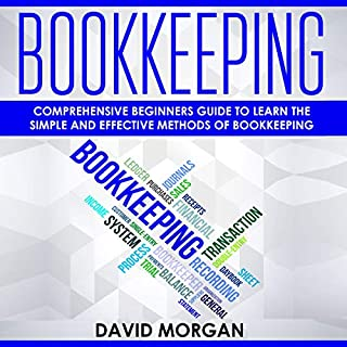 Bookkeeping: Comprehensive Beginners' Guide to Learning the Simple and Effective Methods of Bookkeeping cover art