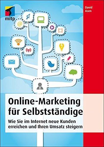 Online-Marketing für Selbstständige: Wie Sie im Internet neue Kunden erreichen und Ihren Umsatz steigern (mitp Business) by David Asen (2013-10-02)