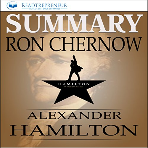 Summary: Alexander Hamilton by Ron Chernow                   By:                                                                                                                                 Readtrepreneur Publishing                               Narrated by:                                                                                                                                 Donna Lorenz Motta                      Length: 1 hr and 17 mins     5 ratings     Overall 4.8