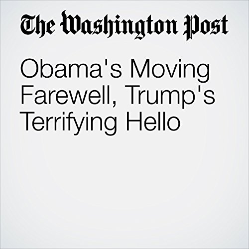 Obama's Moving Farewell, Trump's Terrifying Hello                   By:                                                                                                                                 E.J. Dionne Jr.                               Narrated by:                                                                                                                                 Jenny Hoops                      Length: 4 mins     Not rated yet     Overall 0.0