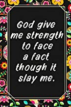 God give me strength to face a fact though it slay me. notebook journal: lined NoteBook / Journal / Gift , 120 blank Pages...