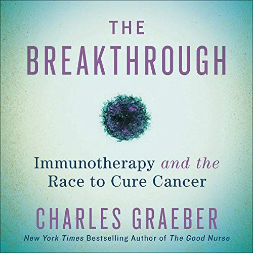 The Breakthrough     Immunotherapy and the Race to Cure Cancer              By:                                                                                                                                 Charles Graeber                               Narrated by:                                                                                                                                 Will Collyer,                                                                                        Charles Graeber                      Length: 7 hrs and 7 mins     101 ratings     Overall 4.8