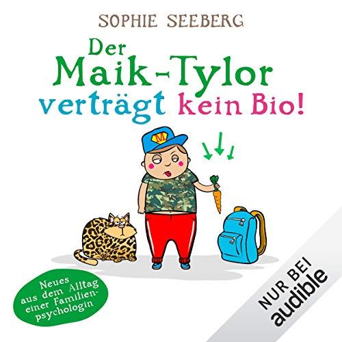 Der Maik-Tylor verträgt kein Bio     Neues aus dem Alltag einer Familienpsychologin              Autor:                                                                                                                                 Sophie Seeberg                               Sprecher:                                                                                                                                 Sonngard Dressler                      Spieldauer: 8 Std. und 52 Min.     1.467 Bewertungen     Gesamt 4,7