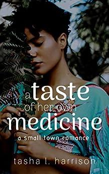 A Taste of Her Own Medicine (A Small Town Romance) by [Tasha L. Harrison]