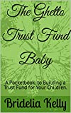 The Ghetto Trust Fund Baby: A Pocketbook: to Building a Trust Fund for Your Children. (English Edition)