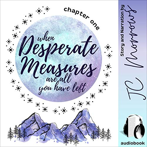 When Desperate Measures Are All You Have Left Audiobook By JC Morrows cover art