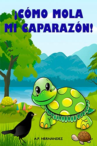¡Cómo mola mi caparazón!: Un divertido cuento de una tortuga muy especial. Libro infantil a partir 5 - 6 años