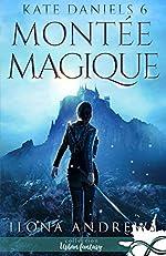 Montée Magique - Kate Daniels, T6 d'Ilona Andrews