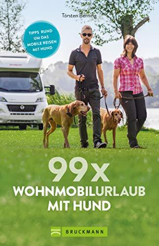99 x Wohnmobilurlaub mit Hund: Der perfekte Wohnmobilführer für alle, die mit Ihrem Vierbeiner verreisen wollen. NEU 2019