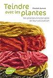 Teindre avec les plantes. Les plantes tinctoriales et leur utilisation - Ulmer - 25/02/2010
