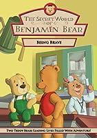 The Secret World of Benjamin Bear: Being Brave