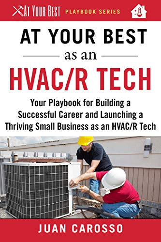 At Your Best as an HVAC/R Tech: Your Playbook for Building a Successful Career