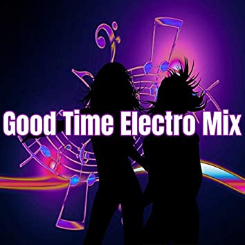 Good Time Electro Mix