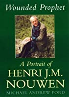 Wounded Prophet: A Portrait of Henri J.M.Nouwen by Michael Ford(1905-06-28)