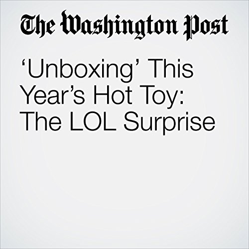 'Unboxing' This Year's Hot Toy: The LOL Surprise copertina