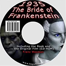 The Bride of Frankenstein 1935: Including the Book and the Original Film