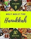 Holy Moly! Top 50 Hanukkah Recipes Volume 9: A Hanukkah Cookbook You Will Need