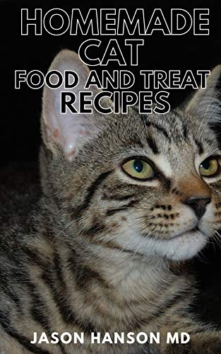 HOMEMADE CAT FOOD AND TREAT RECIPES: The Complete Guide and...