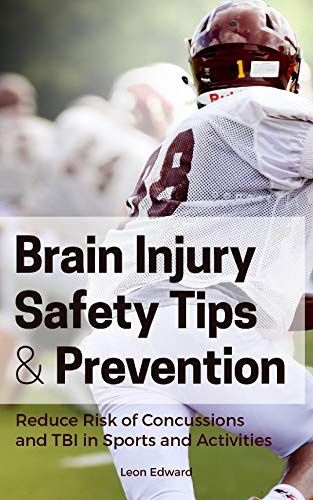 BRAIN INJURY PREVENTION, SAFETY TIPS, SYMPTOMS AND REACTION STEPS: Reducing Risk of Concussions and Traumatic Brain Injury in Sports Activities | Brain ... and Home Care) (English Edition)