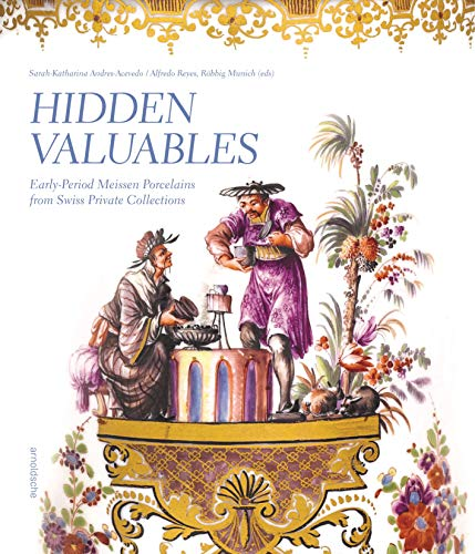 Compare Textbook Prices for Hidden Valuables: Early-Period Meissen Porcelains from Swiss Private Collections  ISBN 9783897905863 by Andres-Acevedo, Sarah-Katharina,Reyes, Alfredo,Munchen, Robbig