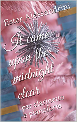 It came upon the midnight clear: per clarinetto e pianoforte (Christmas music for clarinet and piano Vol. 7) (Italian Edition)