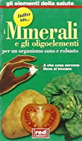 Tutto su... i minerali e gli oligoelementi. A che cosa servono, dove si trovano