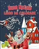BUON NATALE LIBRO DA COLARE: Album Da Colorare Per Bambini Di 4-8 Anni   Meravigliosi Disegni Da Colorare A Natale : Babbo Natale, Pupazzo Di ...   ... E Ragazzi   Perfetta idea regalo di Natale