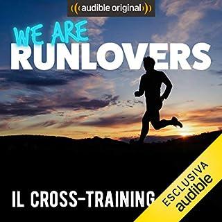 Il Cross-training     We are RunLovers              Di:                                                                                                                                 Runlovers                               Letto da:                                                                                                                                 Luca Sbaragli                      Durata:  33 min     6 recensioni     Totali 4,8