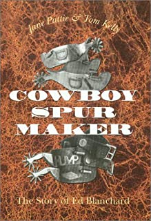 Cowboy Spur Maker: The Story of Ed Blanchard