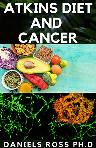 ATKINS DIET AND CANCER: The Truth about Atkins Diet in Relation with Cancer