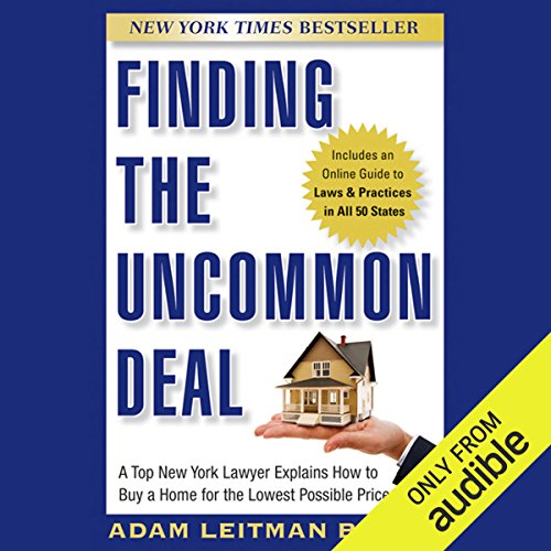 Finding the Uncommon Deal: A Top New York Lawyer Explains How to Buy a Home for the Lowest Possible Price                   By:                                                                                                                                 Adam Leitman Bailey                               Narrated by:                                                                                                                                 Bruce Lorie                      Length: 6 hrs and 33 mins     9 ratings     Overall 3.3