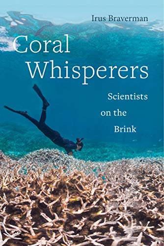 Coral Whisperers: Scientists on the Brink (Volume 3) (Critical Environments: Nature, Science, and Politics)