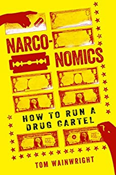 Narconomics: How to Run a Drug Cartel by [Tom Wainwright]