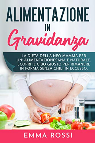 ALIMENTAZIONE IN GRAVIDANZA: La dieta della neo mamma per un' alimentazione sana e naturale. Scopri il cibo giusto per rimanere in forma e senza chili in eccesso.