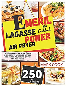 Emeril Lagasse Power Air Fryer 360 Cookbook   The Complete Guide With Unique and Delicious Recipes to Get the Most out of Your State-of-The-Art Deep Fryer
