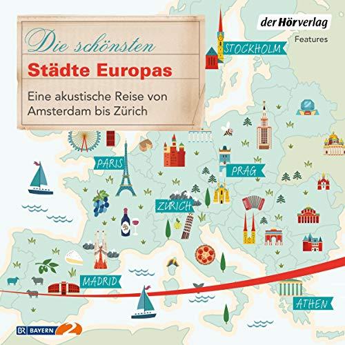 Die schönsten Städte Europas - Eine akustische Reise von Amsterdam bis Zürich: Sehnsuchtsreisen 3