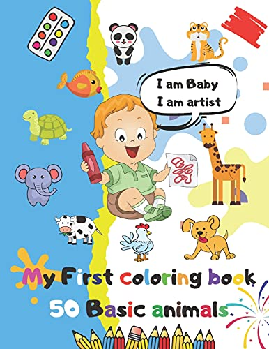 I am Baby  I am Artist My First Coloring Book 50 basic animals: A Coloring Book Featuring 50 Cute and Lovable Baby Animals with their names from ... of Coloring Fun (Baby Animal Coloring Books)
