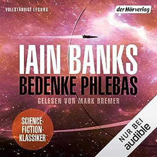 Bedenke Phlebas                   Autor:                                                                                                                                 Iain Banks                               Sprecher:                                                                                                                                 Mark Bremer                      Spieldauer: 20 Std. und 59 Min.     72 Bewertungen     Gesamt 3,9