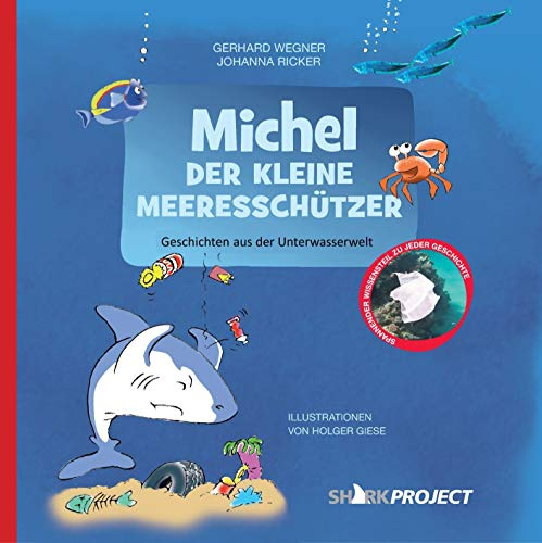 Michel, der kleine Meeresschützer: Liebevoll illustrierte Geschichten aus der Unterwasserwelt - Mit Faktenteil (Michel, der kleine Weiße Hai - Band 2)