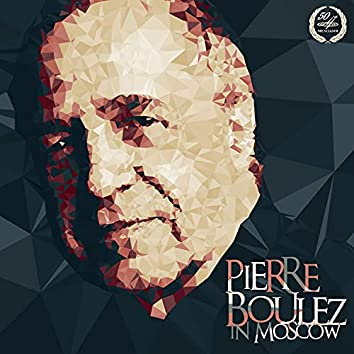 Pierre Boulez in Moscow (Live)