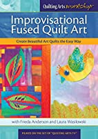 Improvisational Fused Quilt Art: Create Beautiful Art Quilts the Easy Way [DVD]