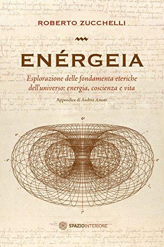 Enérgeia. Esplorazione delle fondamenta eteriche dell'universo: energia, coscienza e vita