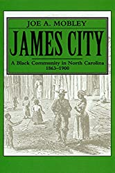 James City: A Black Community in North Carolina, 1863-1900 (Research Reports from the Division of Archives and History)